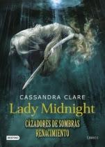 Lady Midnight (Cazadores de Sombras. Renacimiento I) Cassandra Clare