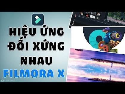 Hướng dẫn tạo Hiệu Ứng Đối Xứng nhau trên Filmora X