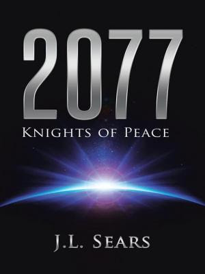2077: Knights of Peace by J. L. Sears