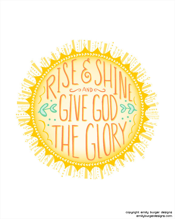 Rise And Shine And Give God The Glory Hand Lettered 8 By 10 Print