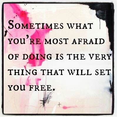 FEAR, is a horrible thing. FREEDOM, sounds better. Have the courage!