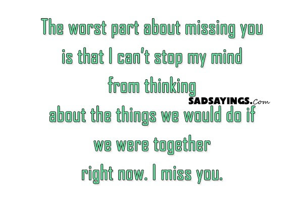 The Worst Part About Missing You Is That Sad Sayings