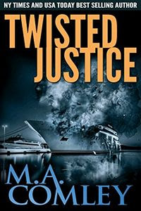 Twisted Justice by M. A. Comley