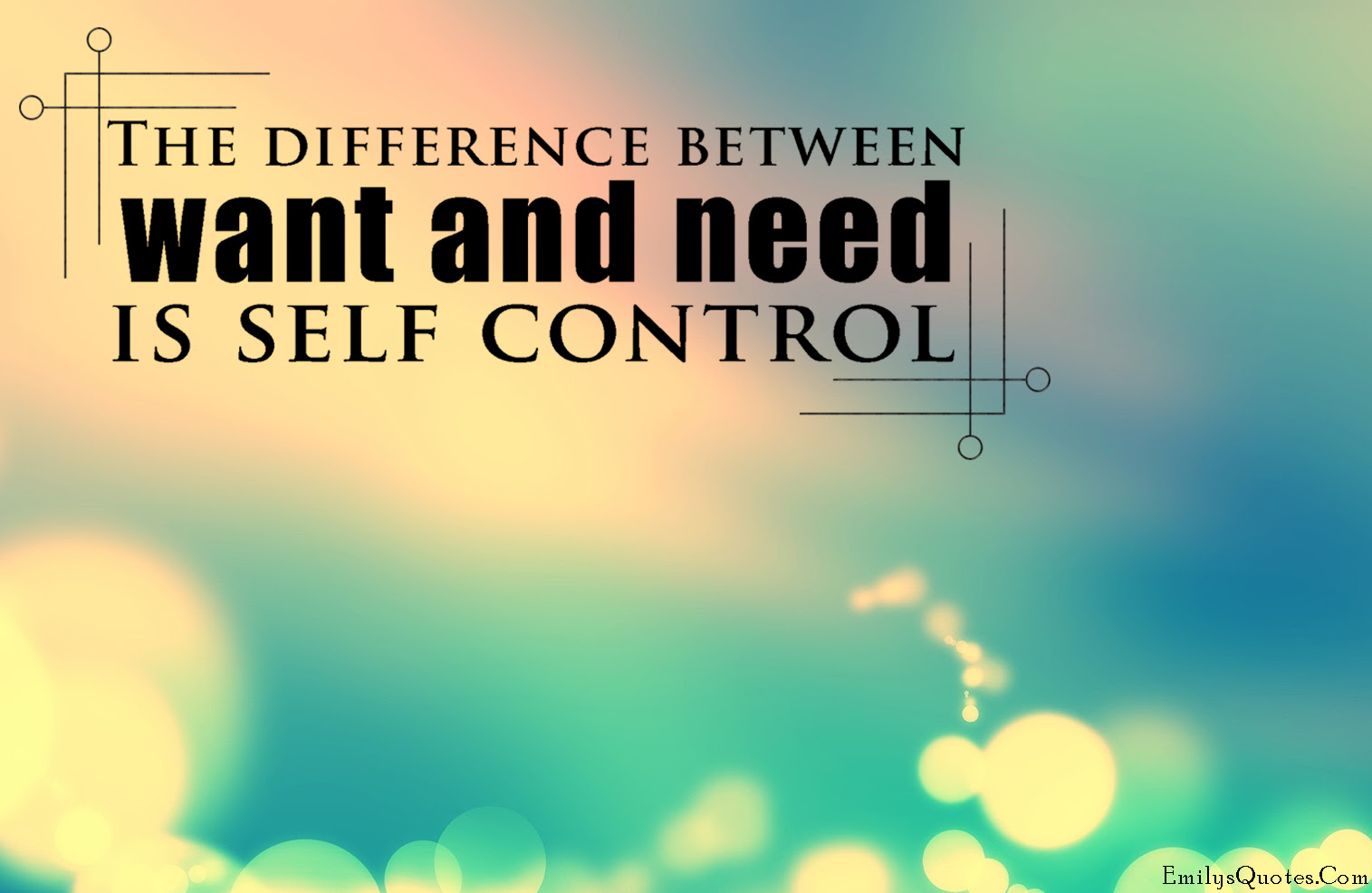 The Difference Between Want And Need Is Self Control Popular