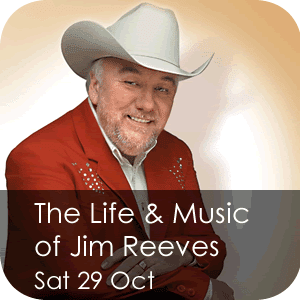 The Life & Music of Jim Reeves - Saturday 29 October