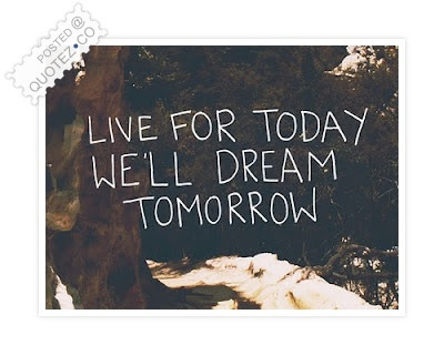 Live Today Dream Tomorrow Life Quote Quotezco