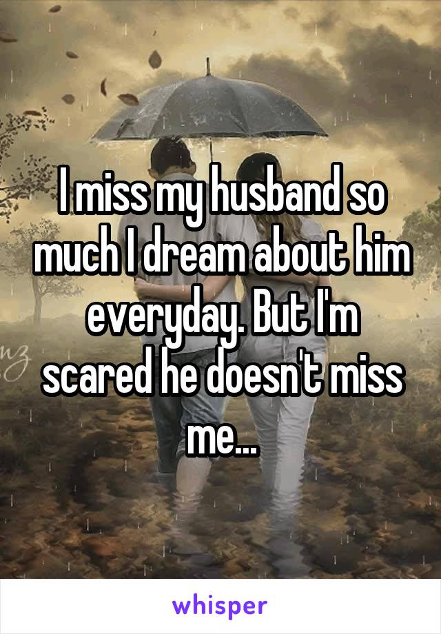 I Miss My Husband So Much I Dream About Him Everyday But Im Scared He
