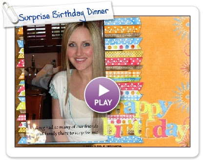 Click to play this Smilebox scrapbook: Surprise Birthday Dinner