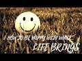 how to be happy with what    life brings   how to be happy