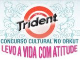 Trident - Concurso Cultural no Orkut - Levo a Vida com Atitude