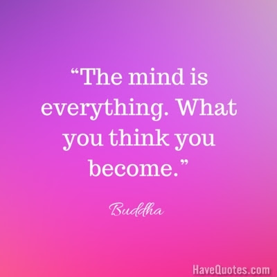 The Mind Is Everything What You Think You Become Quote Life Quotes