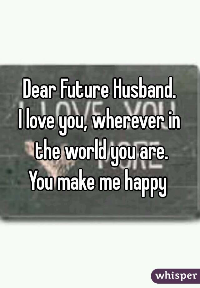 Dear Future Husband I Love You Wherever In The World You Are You