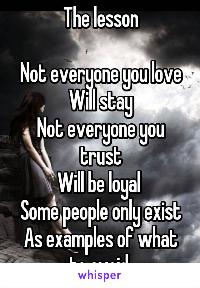The Lesson Not Everyone You Love Will Stay Not Everyone You Trust