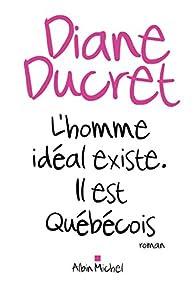 L'homme idéal existe, il est Québécois par Ducret
