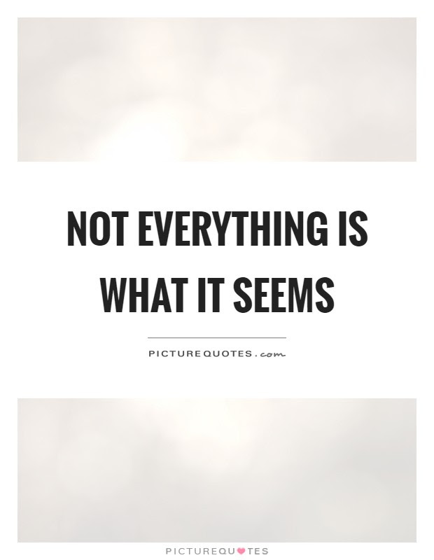 Not Everything Is What It Seems Picture Quotes