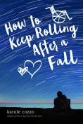 Title: How to Keep Rolling After a Fall, Author: Karole Cozzo
