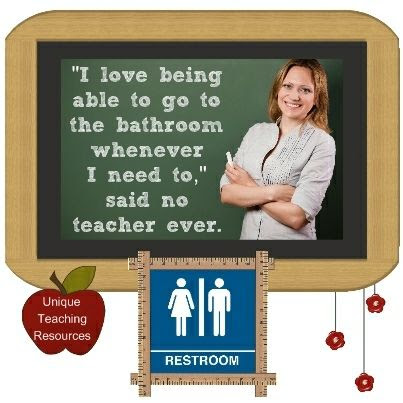 """I love being able to go to the bathroom whenever I need to,"" said no teacher ever."