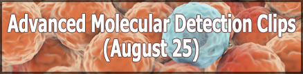 Advanced Molecular Detection Clips (August 25)