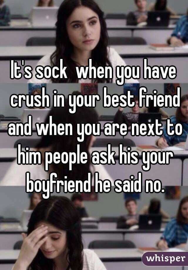 Its Sock When You Have Crush In Your Best Friend And When You Are