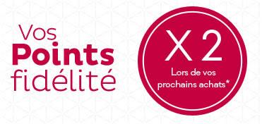 Vos Points fidélité X2 Lors de vos prochains achats*