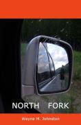 Title: North Fork, Author: Wayne M. Johnston