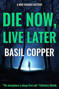 Die Now, Live Later by Basil Copper