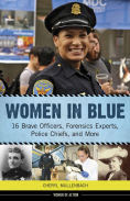 Title: Women in Blue: 16 Brave Officers, Forensics Experts, Police Chiefs, and More, Author: Cheryl Mullenbach