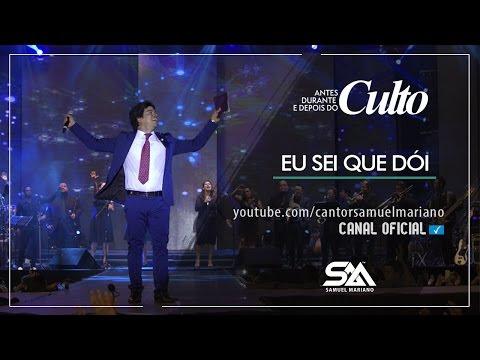Eu Sei Que Dói - Samuel Mariano - DVD Antes, Durante e Depois do Culto