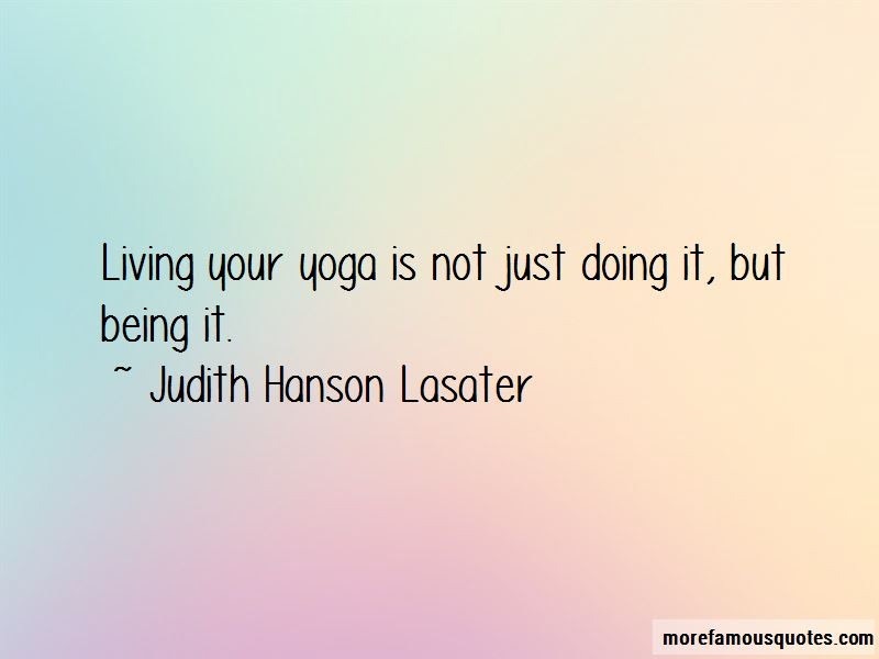 Judith Hanson Lasater Quotes Top 21 Famous Quotes By Judith Hanson