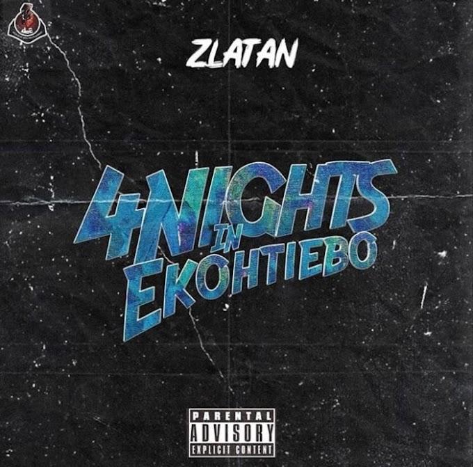 [Music] Zlatan – 4 Nights In Ekohtiebo