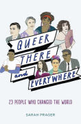 Title: Queer, There, and Everywhere: 23 People Who Changed the World, Author: Sarah Prager
