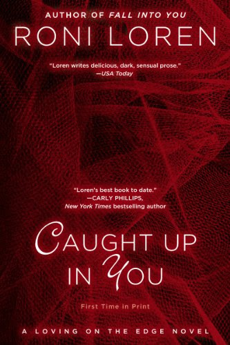 Caught Up In You (A LOVING ON THE EDGE NOVEL) by Roni Loren