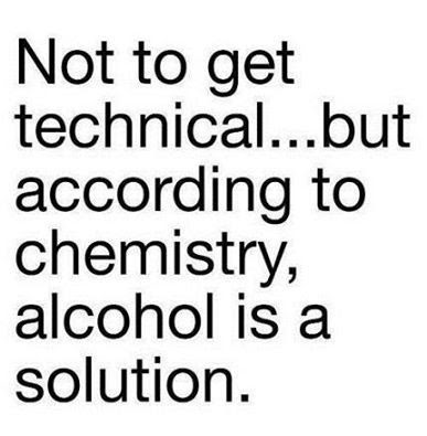Alcohol is not a solution saying