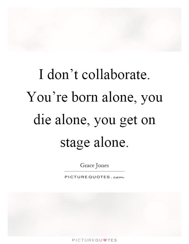 Born Alone Quotes Born Alone Sayings Born Alone Picture Quotes