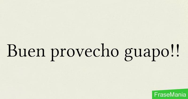 Buen Provecho Guapo