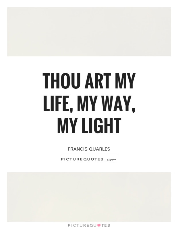 Thou Art My Life My Way My Light Picture Quotes