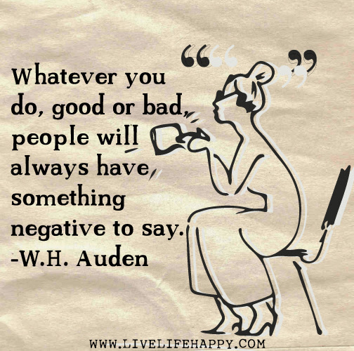 Whatever You Do Good Or Bad People Will Always Have Something
