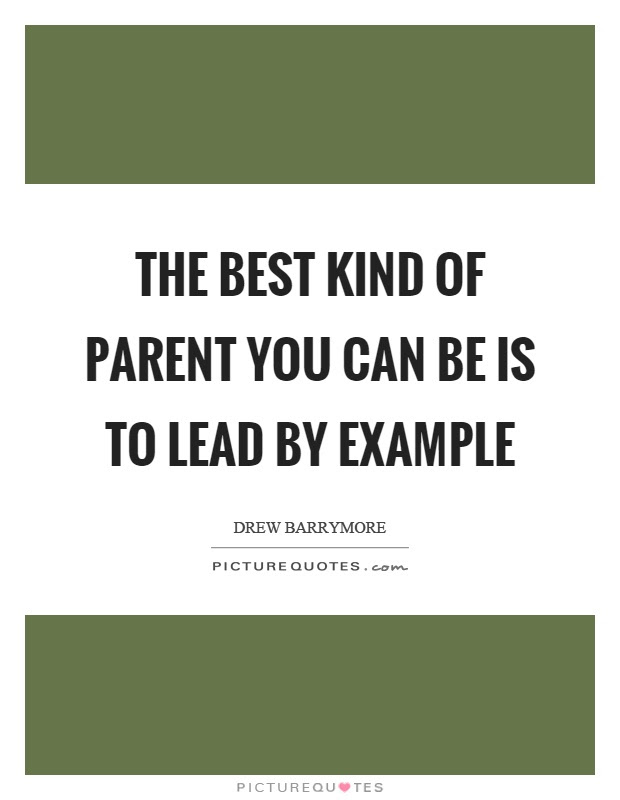 The Best Kind Of Parent You Can Be Is To Lead By Example Picture