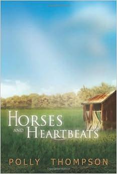 Horses And Heartbeats Polly Thompson 9781450008136