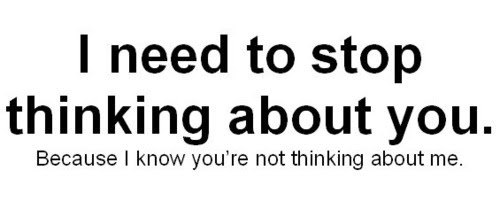 I Need To Stop Thinking About You Because I Know Youre Not