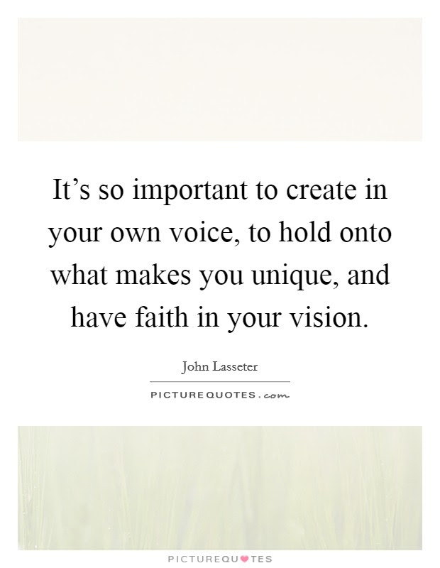 Its So Important To Create In Your Own Voice To Hold Onto What