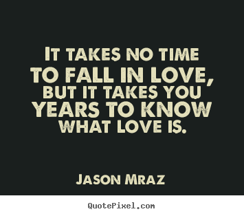Quotes About Love It Takes No Time To Fall In Love But It Takes