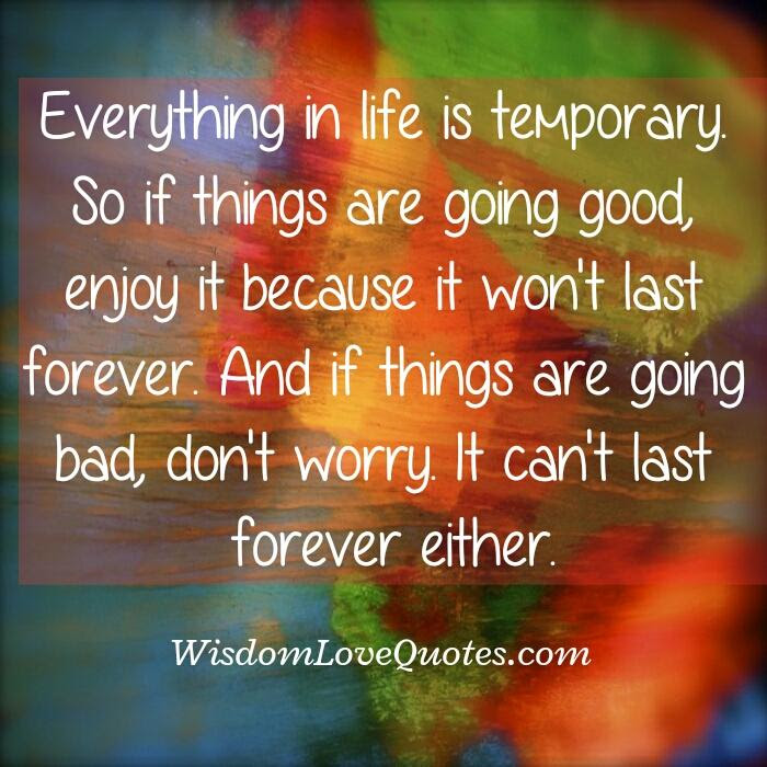 Everything In Life Is Temporary Wisdom Love Quotes
