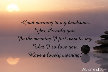 Good Morning Message For Boyfriend Good Morning To My Handsome Yes
