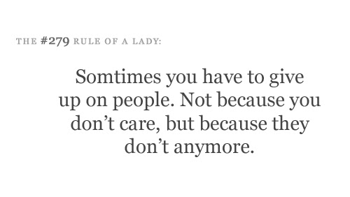 Sometimes You Have To Give Up On People Not Because You Dont Care
