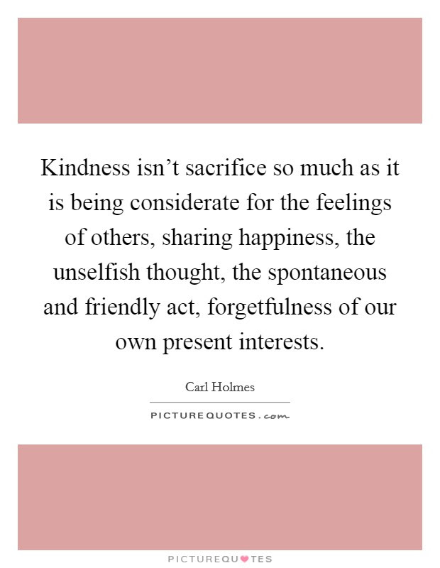 Kindness Isnt Sacrifice So Much As It Is Being Considerate For