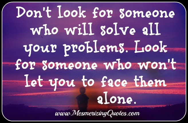 Dont Look For Someone Who Will Solve All Your Problems