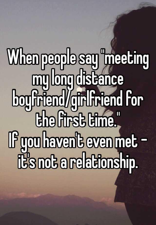 When People Say Meeting My Long Distance Boyfriendgirlfriend For