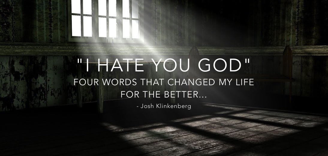 I Hate You God Four Words That Changed My Life For The Better