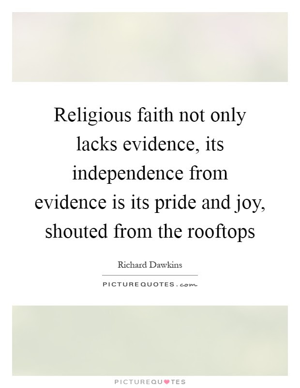 Religious Faith Not Only Lacks Evidence Its Independence From